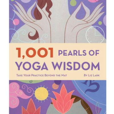 1,001 Pearls of Yoga Wisdom by Liz Lark