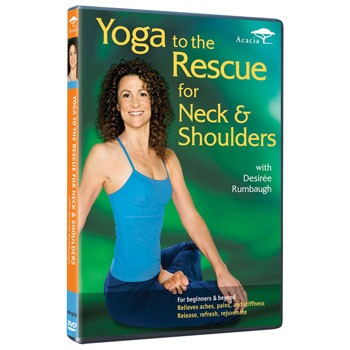 Yoga to the Rescue for Neck and Shoulders by Desiree Rumbaugh