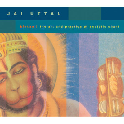 Kirtan! the Art and Practice of Ecstatic Chant by Jai Uttal