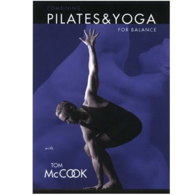 Combining Pilates & Yoga for Balance by Tom McCook