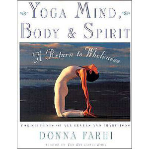 Yoga Mind, Body & Spirit by Donna Farhi